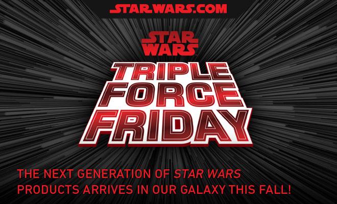 Star Wars: Triple Force Friday!